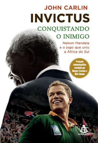 Invictus - Conquistando o inimigo: Nelson Mandela e o jogo que uniu a África do Sul  by  John Carlin