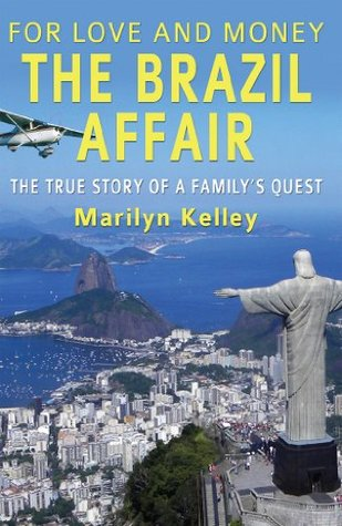 For Love and Money, The Brazil Affair:  The True Story of A Familys Quest Marilyn Kelley