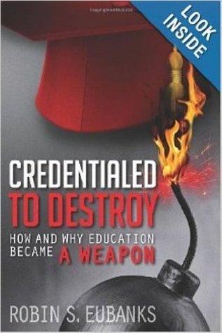 Credentialed to Destroy: How and Why Education Became a Weapon  by  Robin S. Eubanks