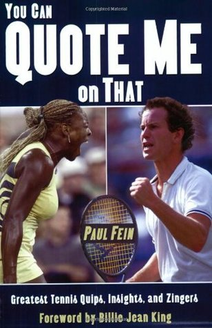 You Can Quote Me On That: Greatest Tennis Quips, Insights, and Zingers  by  Paul Fein