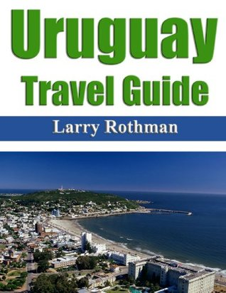 Uruguay Travel Guide  by  Larry Rothman