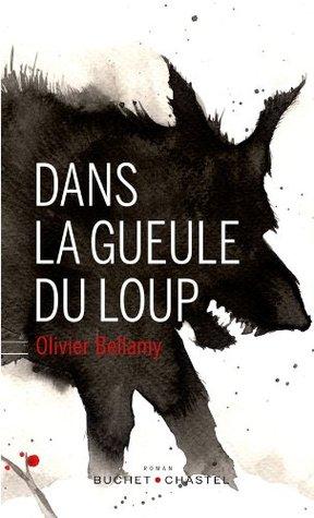 Dans la gueule du loup (Domaine français) Olivier Bellamy