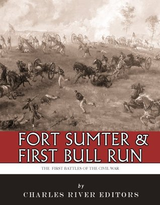 Fort Sumter & First Bull Run: The First Battles of the Civil War  by  Charles River Editors