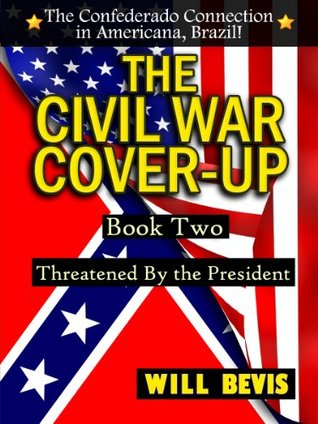The Civil War Cover-Up: Book Two: Threatened By the President  by  Will Bevis