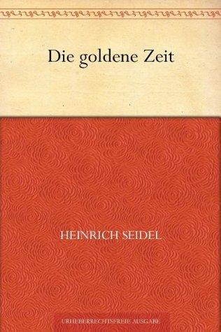 Die goldene Zeit Heinrich Seidel