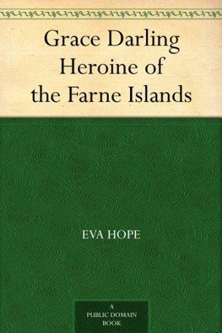 Grace Darling Heroine of the Farne Islands  by  Eva Hope