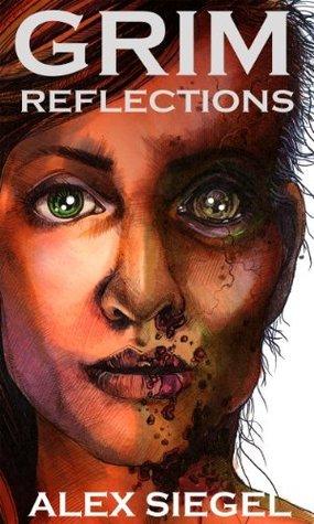 Grim Reflections Alex Siegel