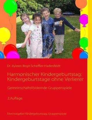 Harmonischer Kindergeburtstag: Kindergeburtstage ohne Verlierer: Gemeinschaftsfördernde Gruppenspiele  by  Ayleen Birgit Scheffler-Hadenfeldt