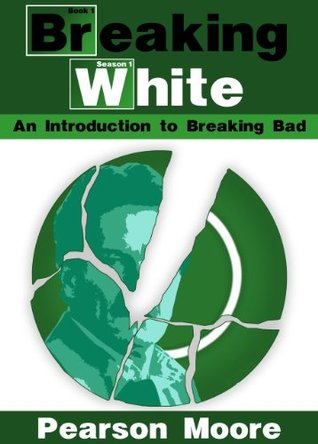 Breaking White:  An Introduction to Breaking Bad  by  Pearson Moore
