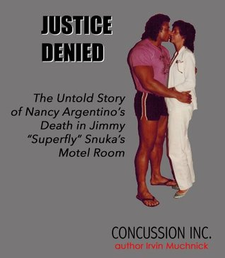 JUSTICE DENIED: The Untold Story of Nancy Argentinos Death in Jimmy Superfly Snukas Motel Room Irvin Muchnick