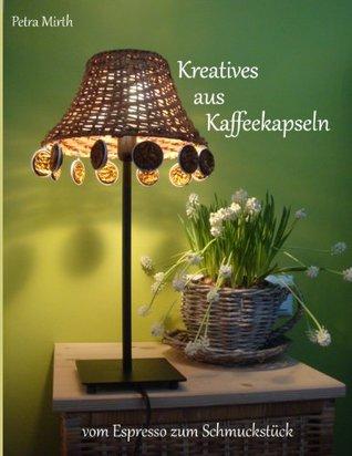 Kreatives aus Kaffeekapseln: vom Espresso zum Schmuckstück  by  Petra Mirth