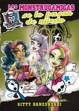 Monster High. Las monstruoamigas se lo pasan de miedo Gitty Daneshvari