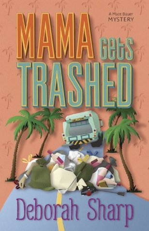 Mama Gets Trashed  by  Deborah Sharp