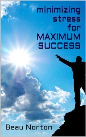Minimizing Stress for Maximum Success Beau Norton