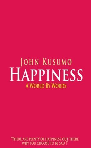 Happiness, a World  by  Words by John Kusumo