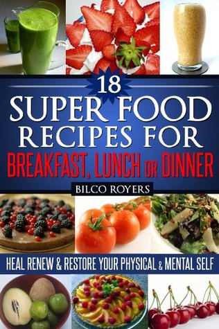 18 Super Food Recipes For Breakfast Lunch Or Dinner  by  Bilco Royers
