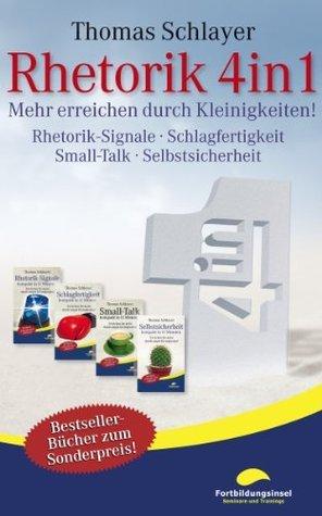 Rhetorik 4in1: Mehr erreichen durch Kleinigkeiten (Rhetorik-Signale, Schlagfertigkeit, Smalltalk, Selbstsicherheit)  by  Thomas Schlayer
