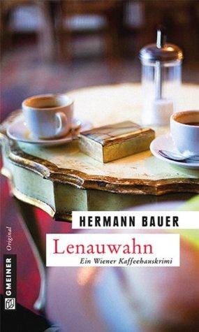 Lenauwahn: Ein Wiener Kaffeehauskrimi (Krimi im Gmeiner-Verlag) Hermann Bauer