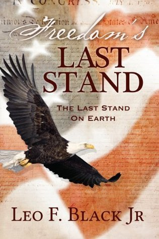 Freedoms Last Stand: The Last Stand on Earth Leo Black