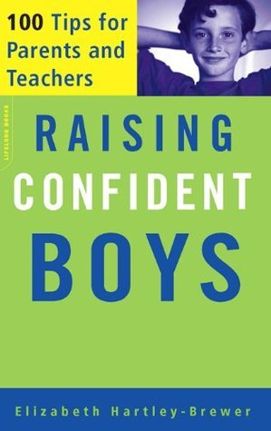Raising Confident Boys: 100 Tips For Parents And Teachers  by  Elizabeth Hartley-Brewer