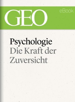 Psychologie: Die Kraft der Zuversicht (GEO eBook) (German Edition)  by  GEO Magazin