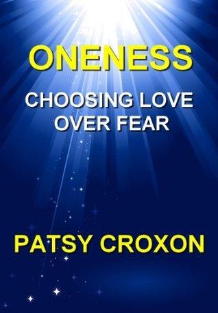 ONENESS:  CHOOSING LOVE OVER FEAR Patsy Croxon