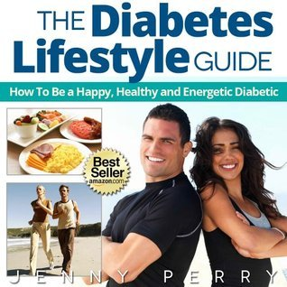 The Diabetes Lifestyle Guide:How To Be a Happy, Healthy and Energetic Diabetic  by  Jenny Perry