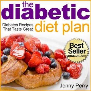 The Diabetic Diet Plan: Diabetes Recipes That Taste Great Jenny Perry