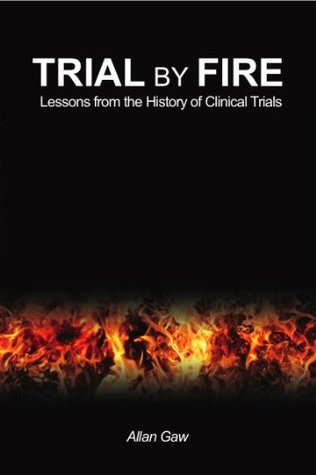 Trial  by  Fire: Lessons from the History of Clinical Trials by Allan Gaw