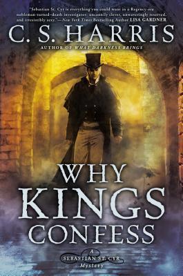 Why Kings Confess (Sebastian St. Cyr, #9)  by  C.S. Harris