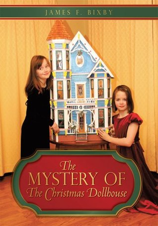 the mystery of The Christmas Dollhouse  by  James F. Bixby