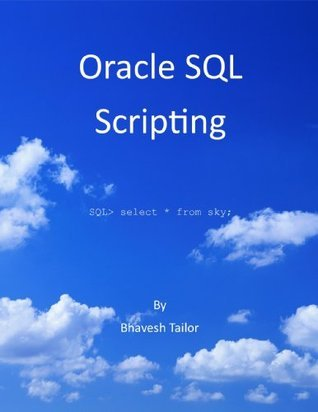 Oracle SQL Scripting  by  Bhavesh Tailor