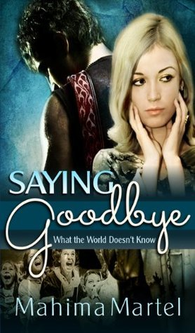 Saying Goodbye (What the World Doesnt Know) Mahima Martel