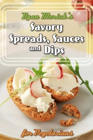 Dyan Mericks Savory Spreads, Sauces and Dips for Vegetarians  by  Dyan Merick