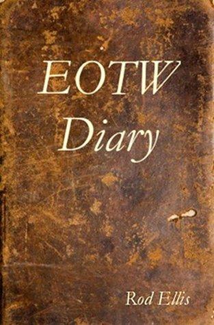 EOTW Diary  by  Rod Ellis
