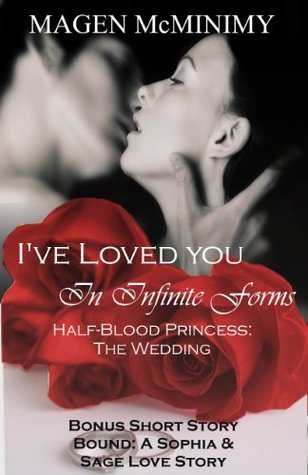 Ive loved you in infinite forms (Half-Blood Princess: A Wedding Novella)  by  Magen McMinimy