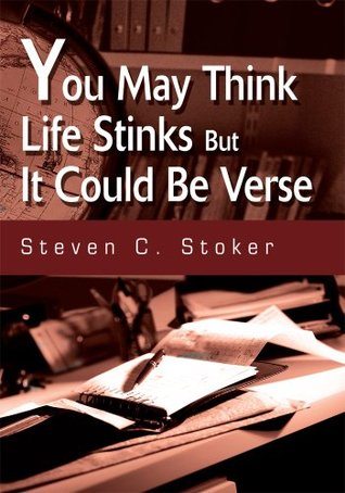 You May Think Life Stinks But It Could Be Verse Steven Stoker