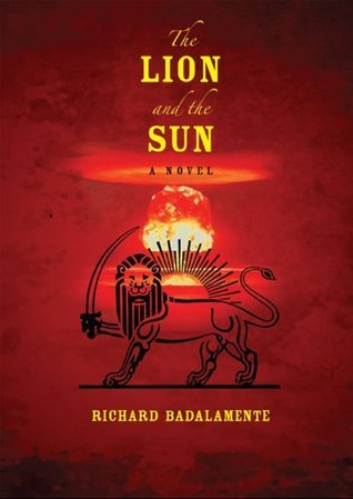 The Lion and the Sun: A Novel Richard Badalamente