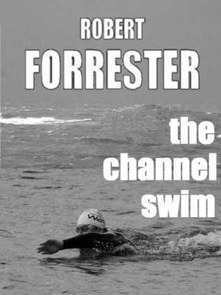 The Channel Swim Robert Forrester
