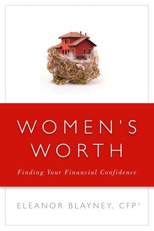 Womens Worth: Finding Your Financial Confidence  by  Eleanor Blayney