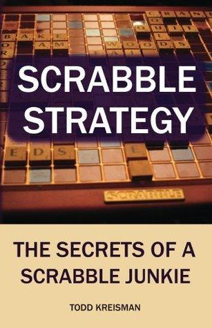 Scrabble Strategy: The Secrets of a Scrabble Junkie Todd Kreisman