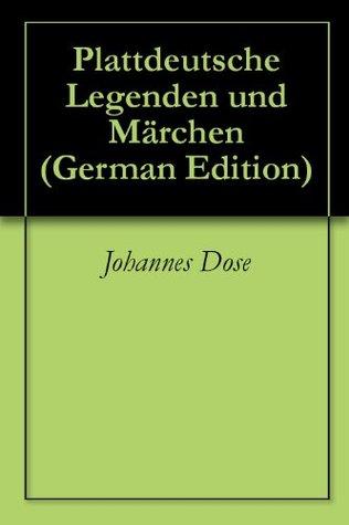 Plattdeutsche Legenden und Märchen  by  Johannes Dose