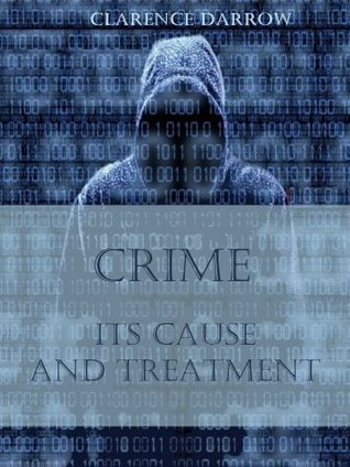 Crime : Its Cause and Treatment  by  Clarence Darrow