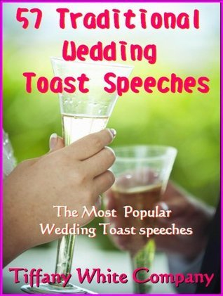 Traditional Wedding Toast Speeches:  Bride, Groom, Grandparents, Parents, Bridesmaids, Best man, Friends  by  Wedding Company, Tiffany