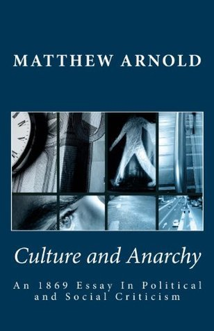 Culture and Anarchy: An 1869 Essay in Political and Social Criticism Matthew Arnold