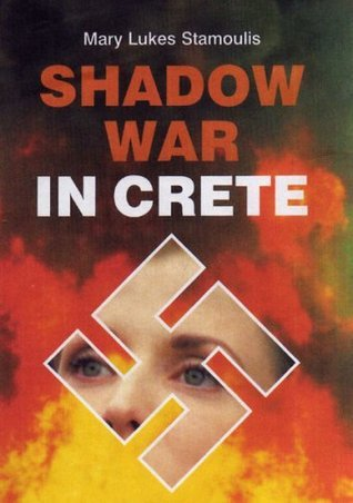 Shadow War in Crete Mary Lukes Stamoulis