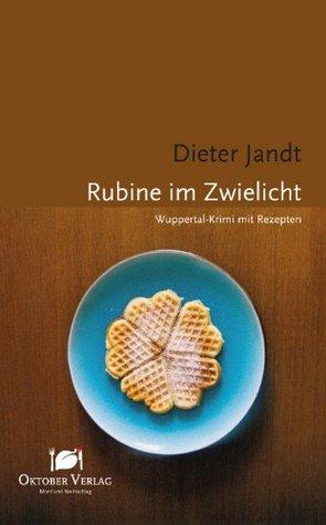 Rubine im Zwielicht: Wuppertal-Krimi mit Rezepten  by  Dieter Jandt