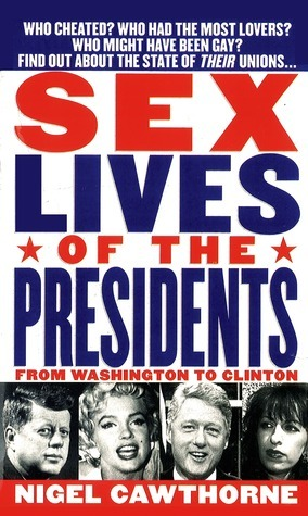 Sex Lives Of The Presidents: From Washington To Clinton Nigel Cawthorne