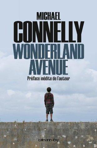 Wonderland Avenue:Préface inédite de lauteur (Cal-Lévy- R. Pépin)  by  Michael Connelly