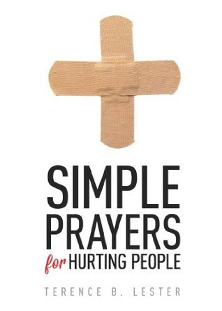 Simple Prayers for Hurting People (Simple Prayers Series)  by  Terence B. Lester
